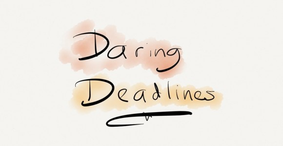 Daring deadlines